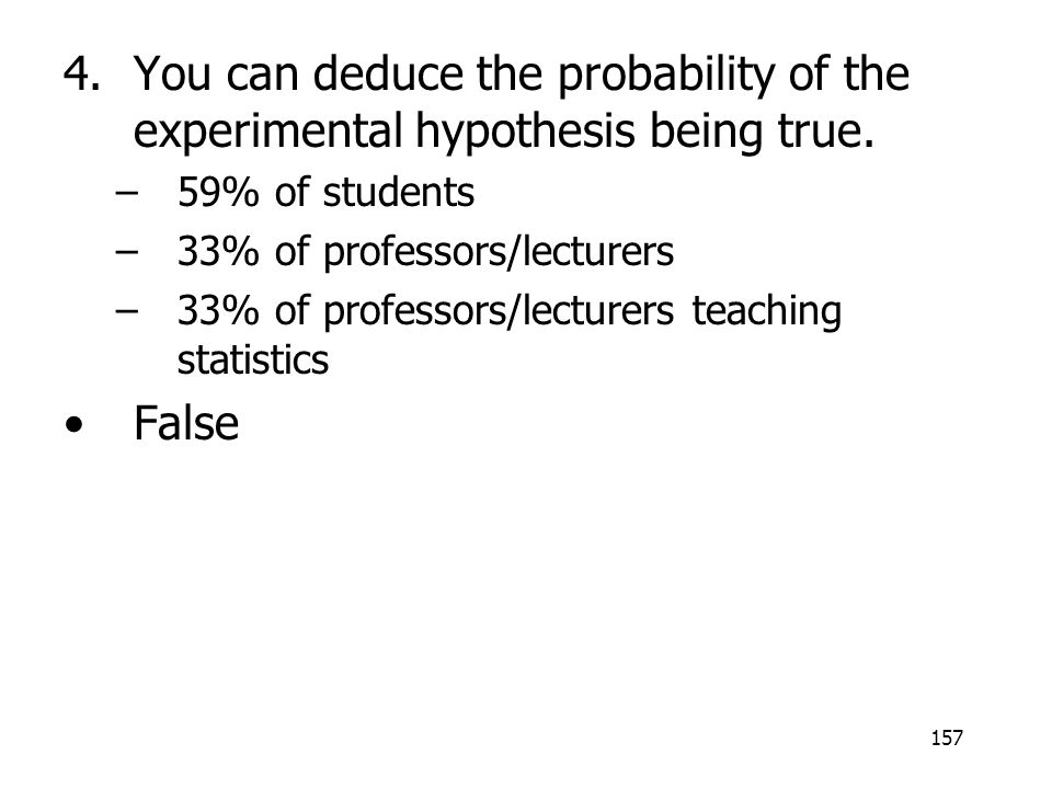 You can deduce the probability of the experimental hypothesis being true.