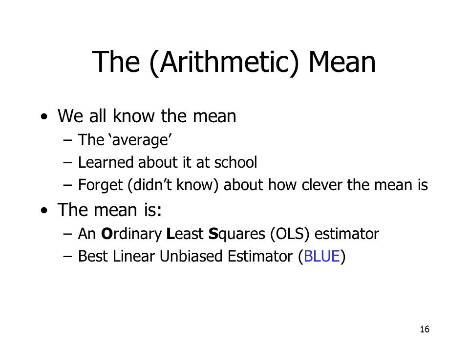 The (Arithmetic) Mean We all know the mean The mean is: The 'average'