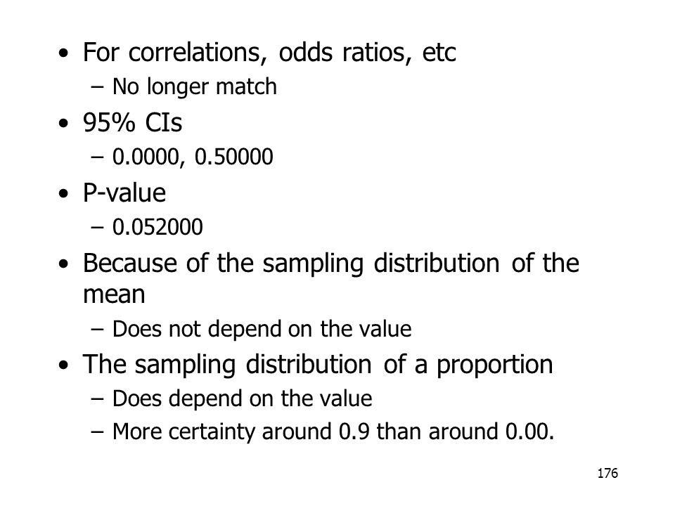 For correlations, odds ratios, etc 95% CIs P-value