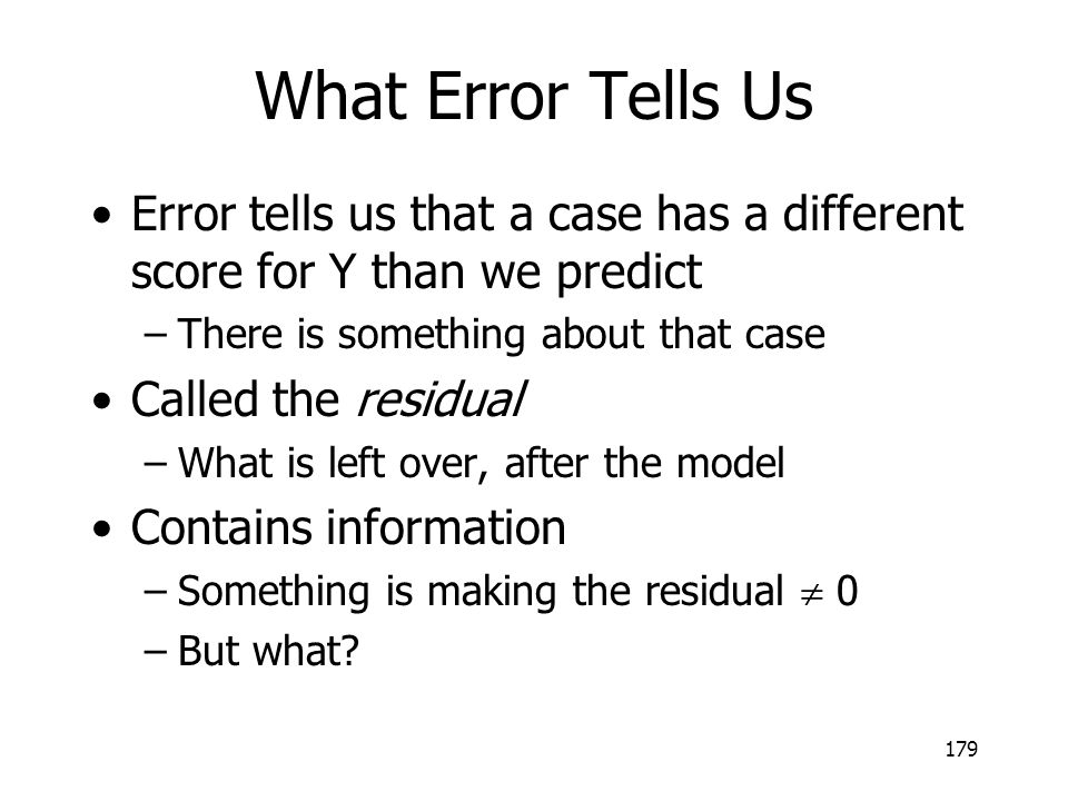 What Error Tells Us Error tells us that a case has a different score for Y than we predict. There is something about that case.