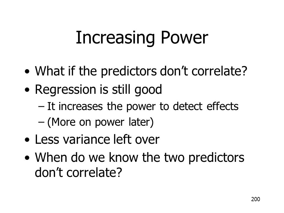 Increasing Power What if the predictors don't correlate
