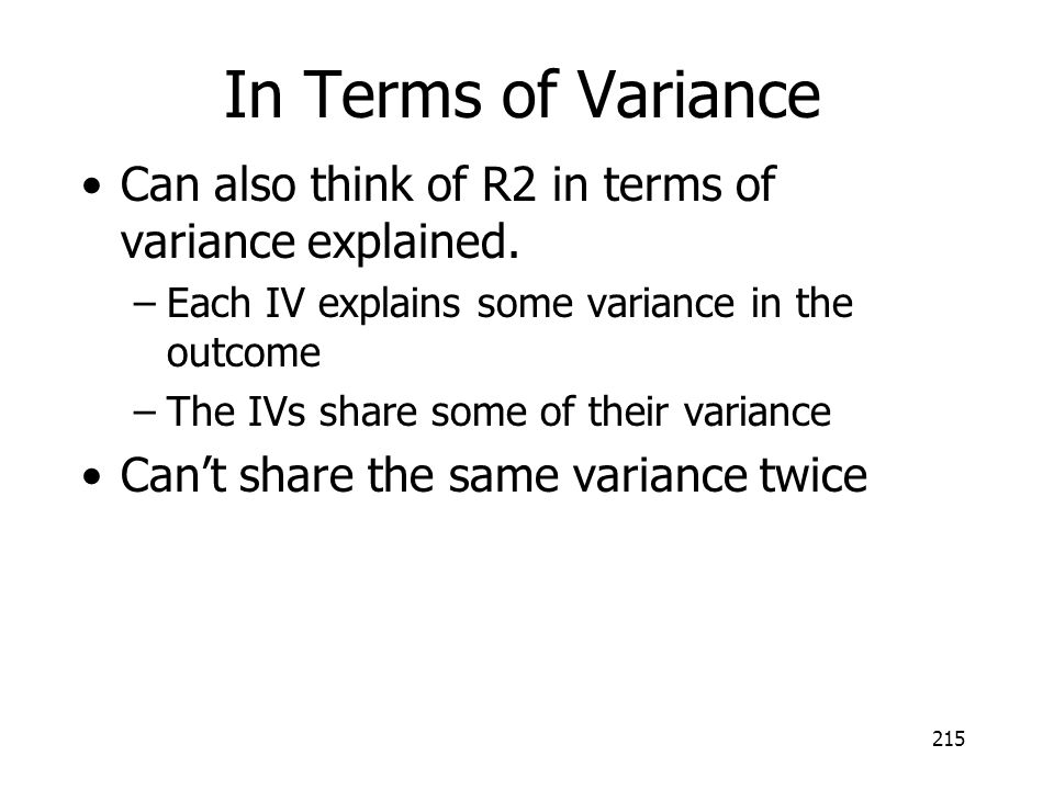 In Terms of Variance Can also think of R2 in terms of variance explained. Each IV explains some variance in the outcome.
