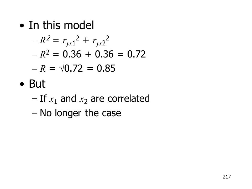 In this model But R2 = ryx12 + ryx22 R2 = 0.36 + 0.36 = 0.72