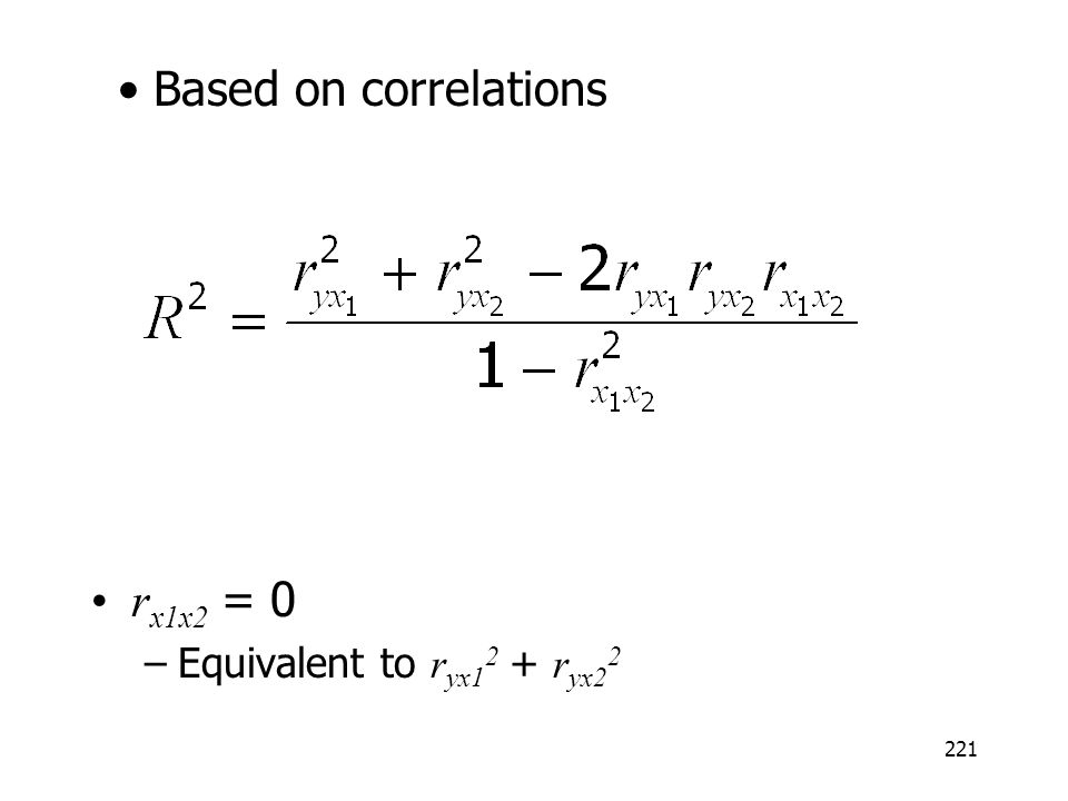 Based on correlations rx1x2 = 0 Equivalent to ryx12 + ryx22