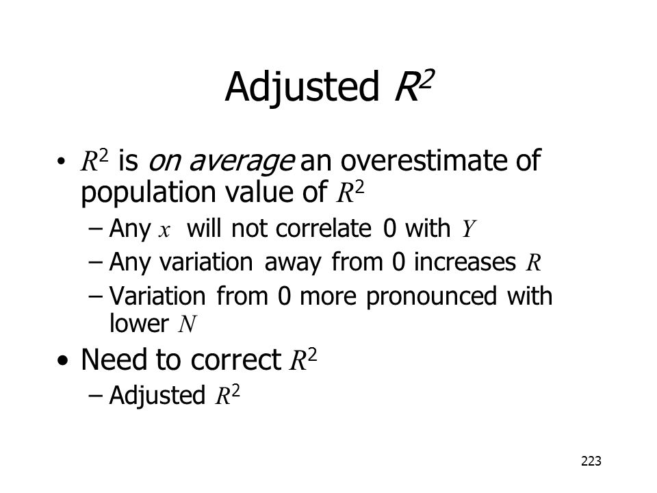 Adjusted R2 R2 is on average an overestimate of population value of R2