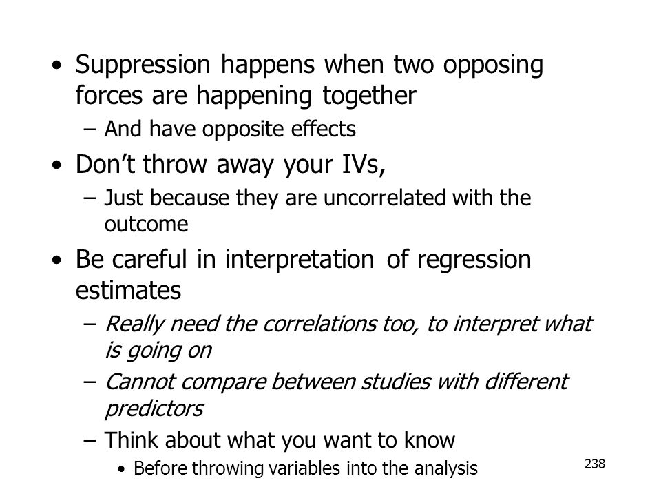 Suppression happens when two opposing forces are happening together