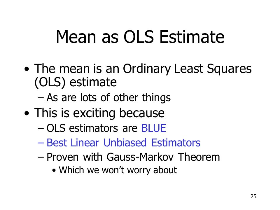 Mean as OLS Estimate The mean is an Ordinary Least Squares (OLS) estimate. As are lots of other things.