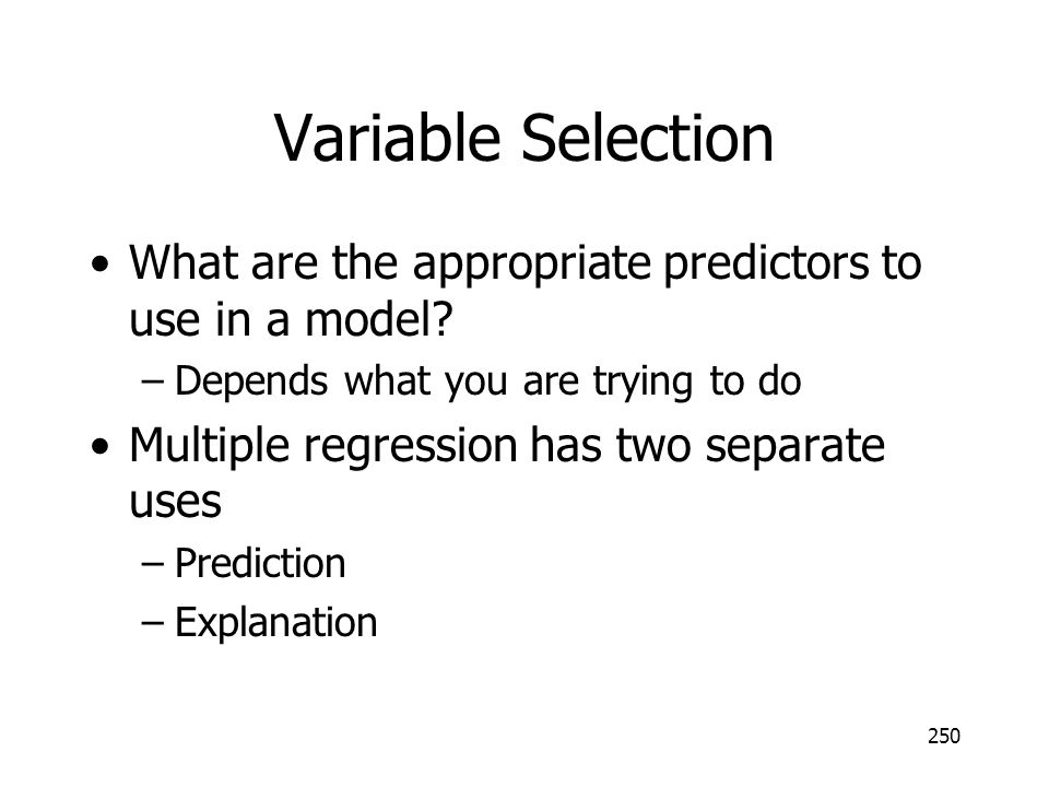 Variable Selection What are the appropriate predictors to use in a model Depends what you are trying to do.