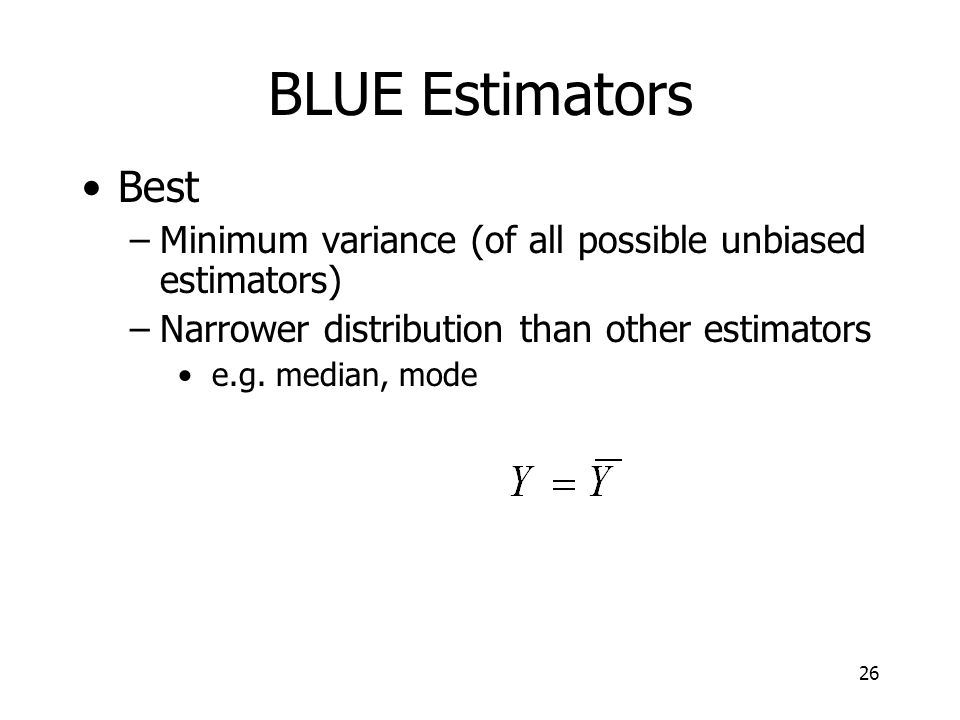 BLUE Estimators Best. Minimum variance (of all possible unbiased estimators) Narrower distribution than other estimators.