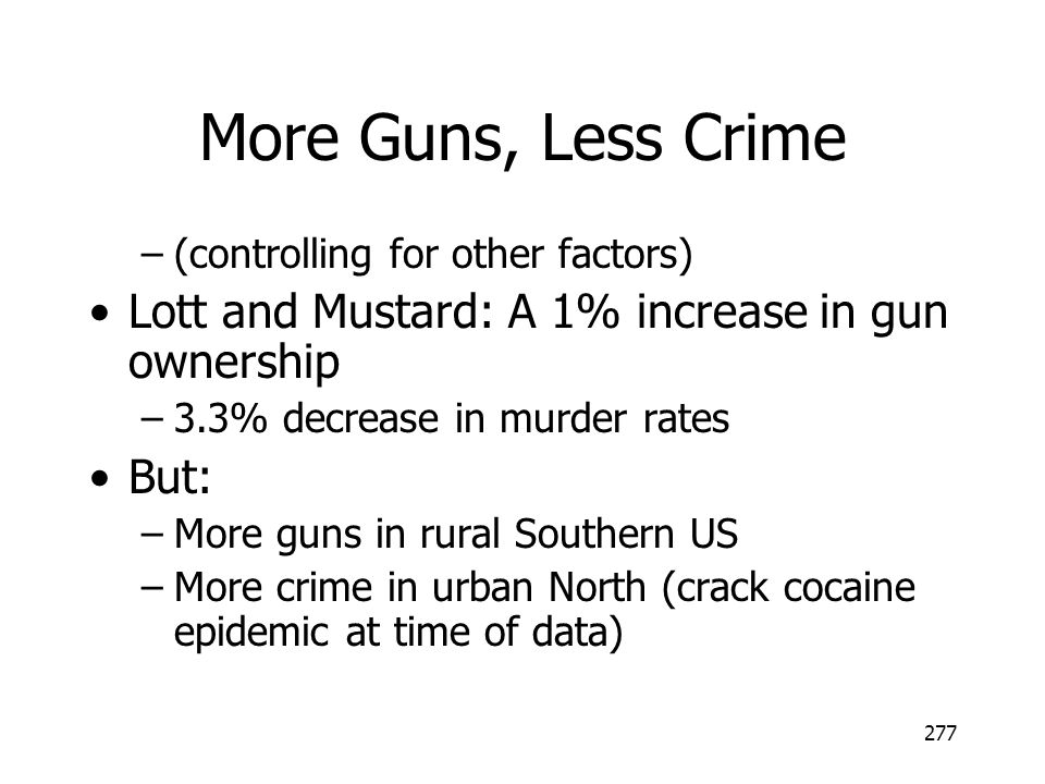 More Guns, Less Crime Lott and Mustard: A 1% increase in gun ownership