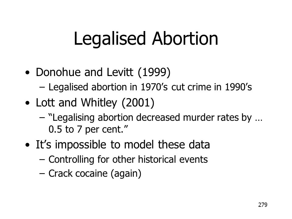 Legalised Abortion Donohue and Levitt (1999) Lott and Whitley (2001)