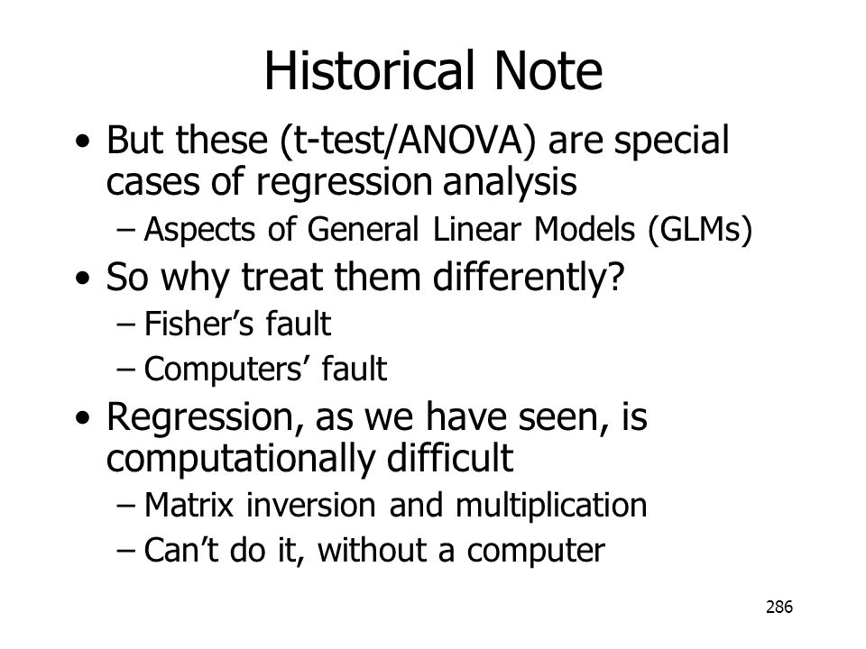Historical Note But these (t-test/ANOVA) are special cases of regression analysis. Aspects of General Linear Models (GLMs)