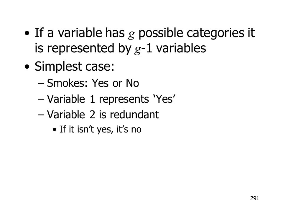 If a variable has g possible categories it is represented by g-1 variables