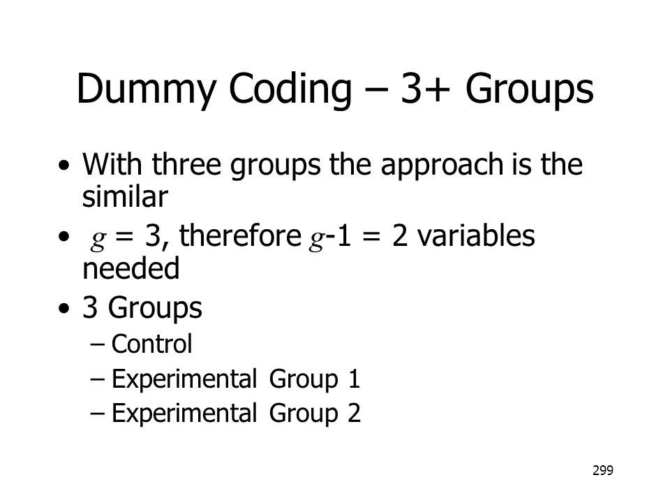 Dummy Coding – 3+ Groups With three groups the approach is the similar