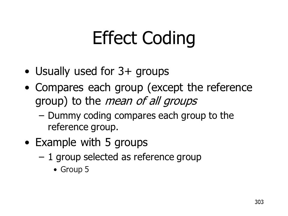 Effect Coding Usually used for 3+ groups