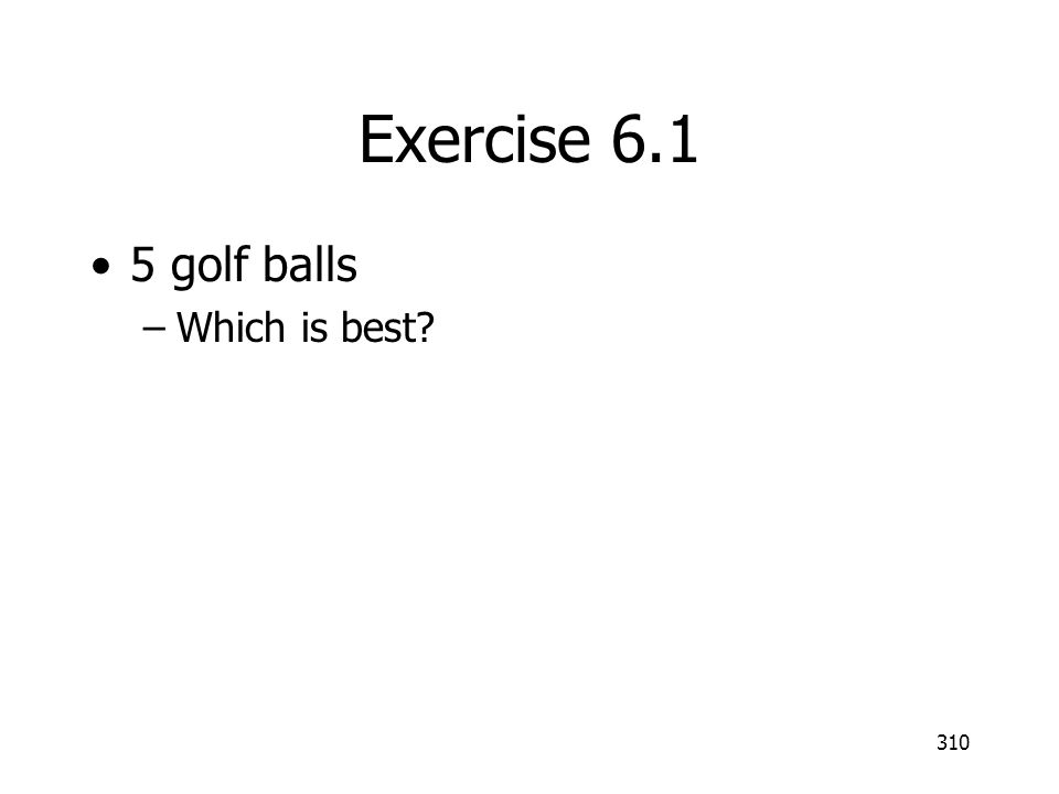 Exercise 6.1 5 golf balls Which is best
