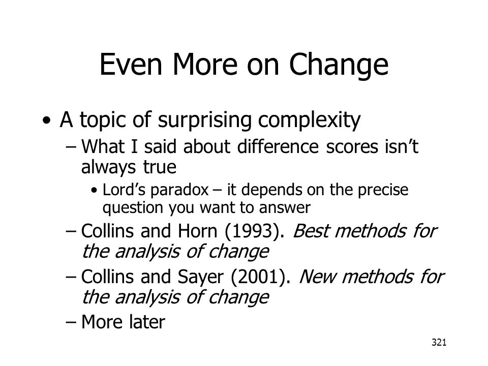 Even More on Change A topic of surprising complexity
