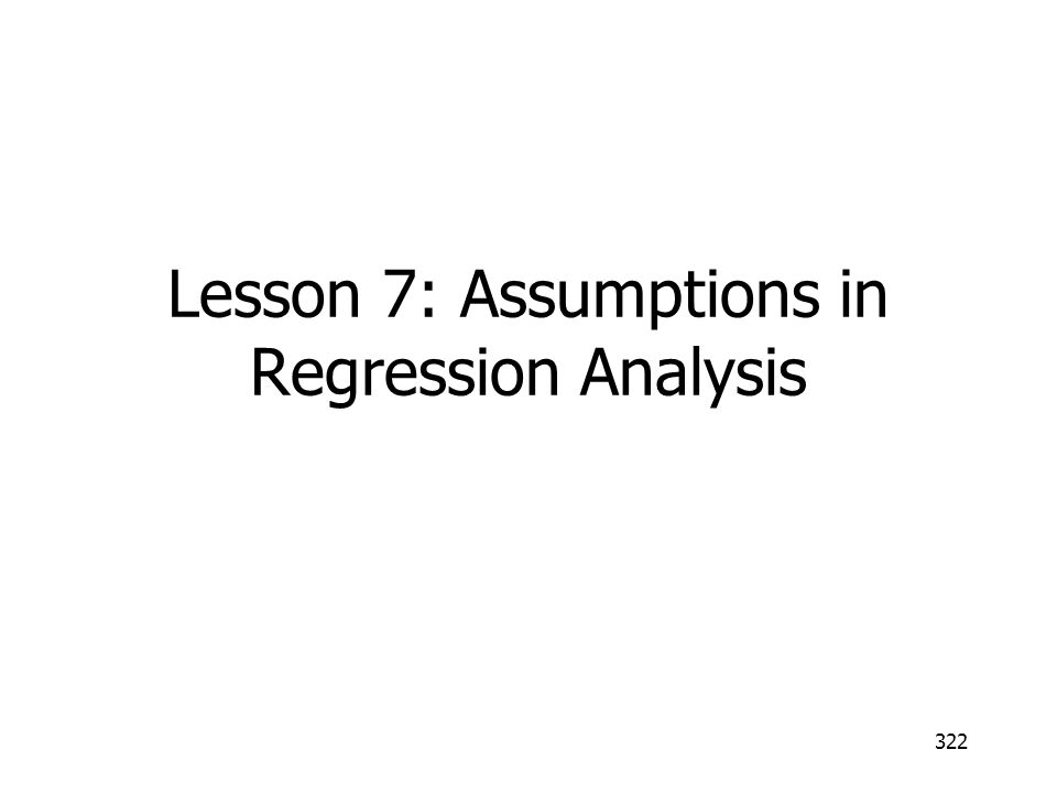 Lesson 7: Assumptions in Regression Analysis