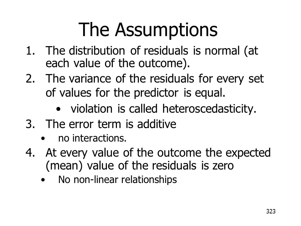 The Assumptions The distribution of residuals is normal (at each value of the outcome).