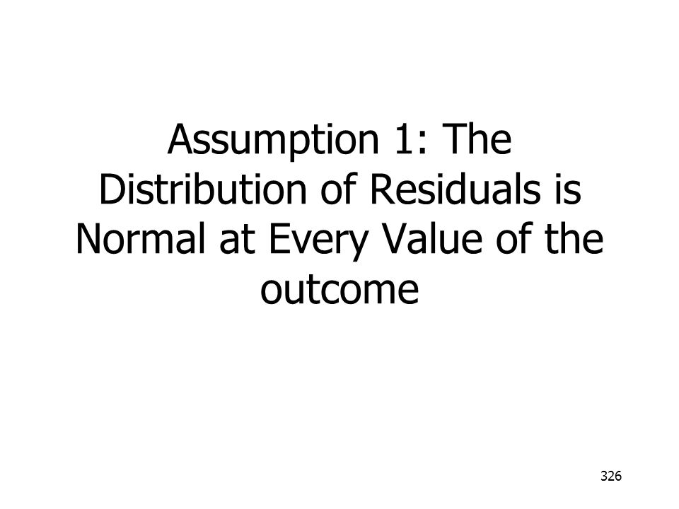 Assumption 1: The Distribution of Residuals is Normal at Every Value of the outcome