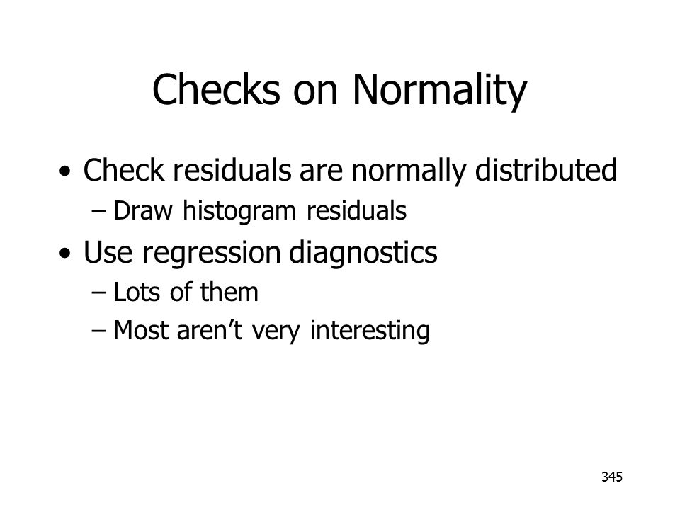 Checks on Normality Check residuals are normally distributed