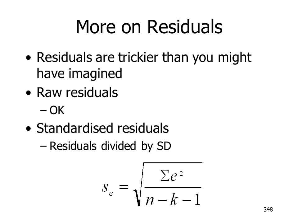 More on Residuals Residuals are trickier than you might have imagined