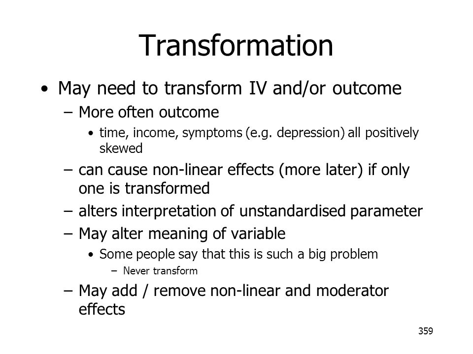 Transformation May need to transform IV and/or outcome
