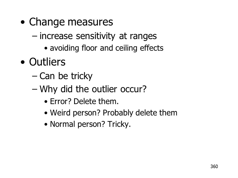 Change measures Outliers increase sensitivity at ranges Can be tricky