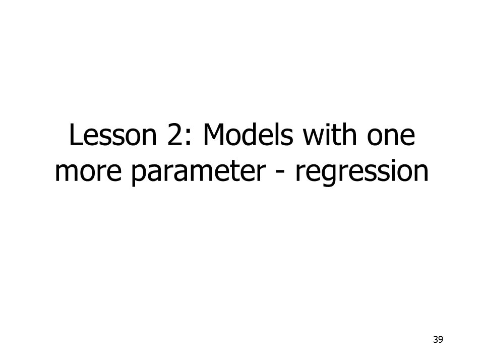 Lesson 2: Models with one more parameter - regression