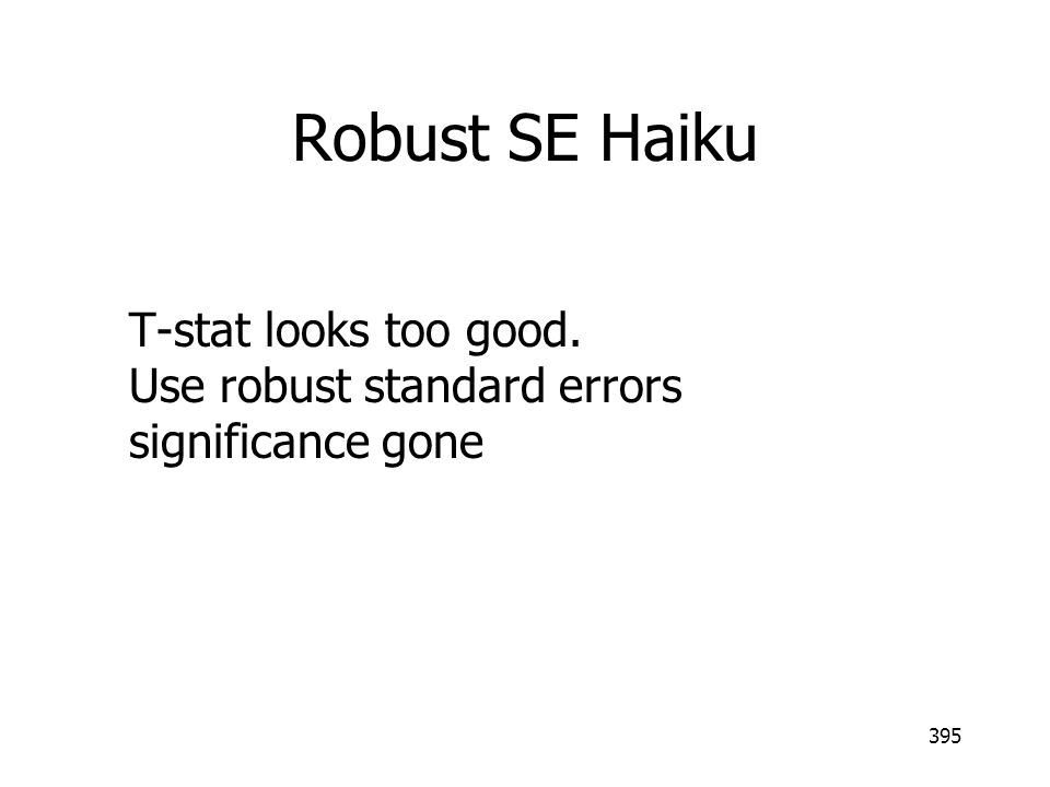 Robust SE Haiku T-stat looks too good. Use robust standard errors significance gone