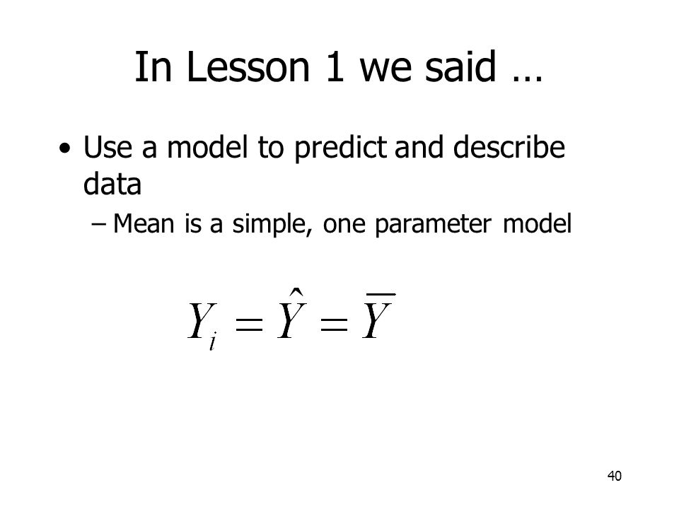 In Lesson 1 we said … Use a model to predict and describe data