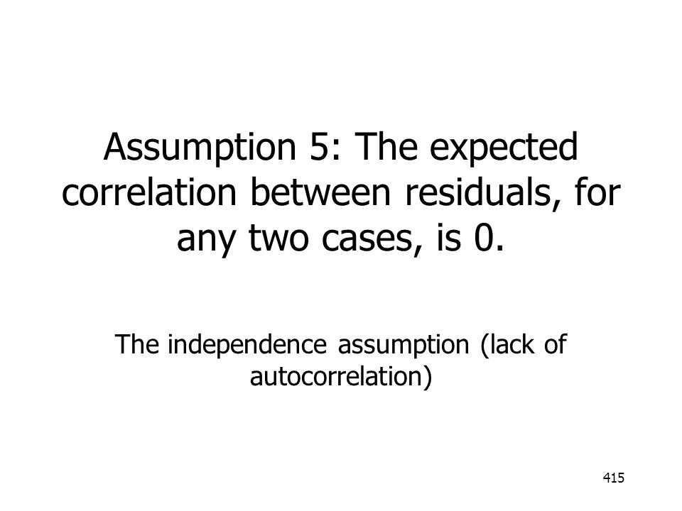 The independence assumption (lack of autocorrelation)
