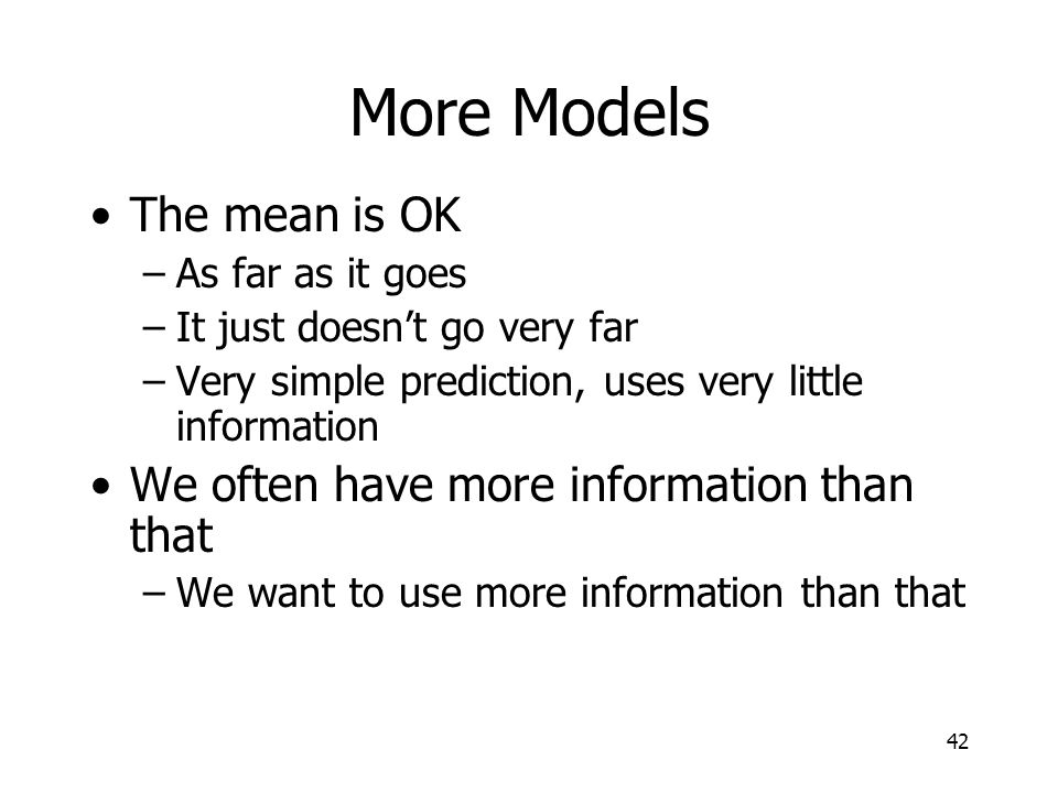 More Models The mean is OK We often have more information than that