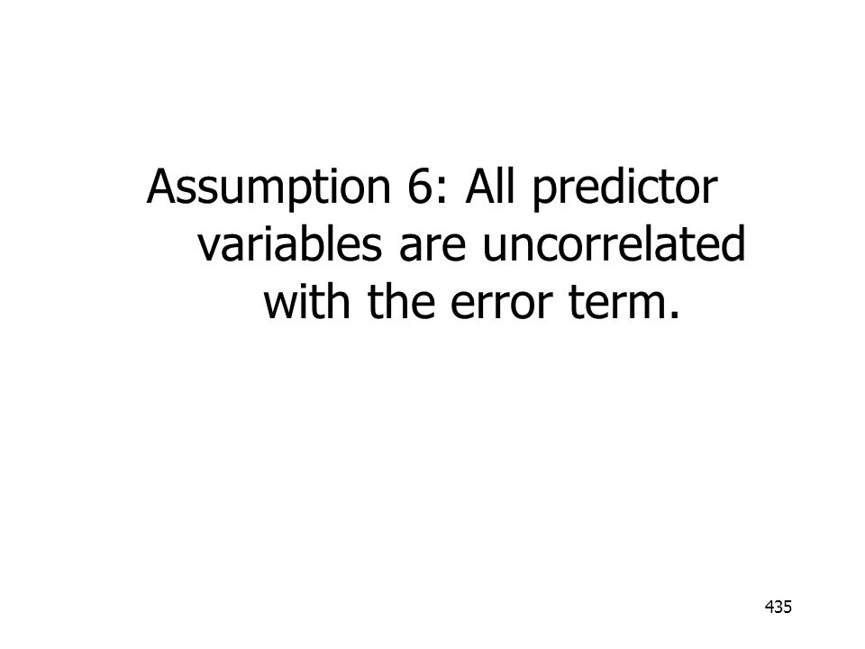 Assumption 6: All predictor variables are uncorrelated with the error term.