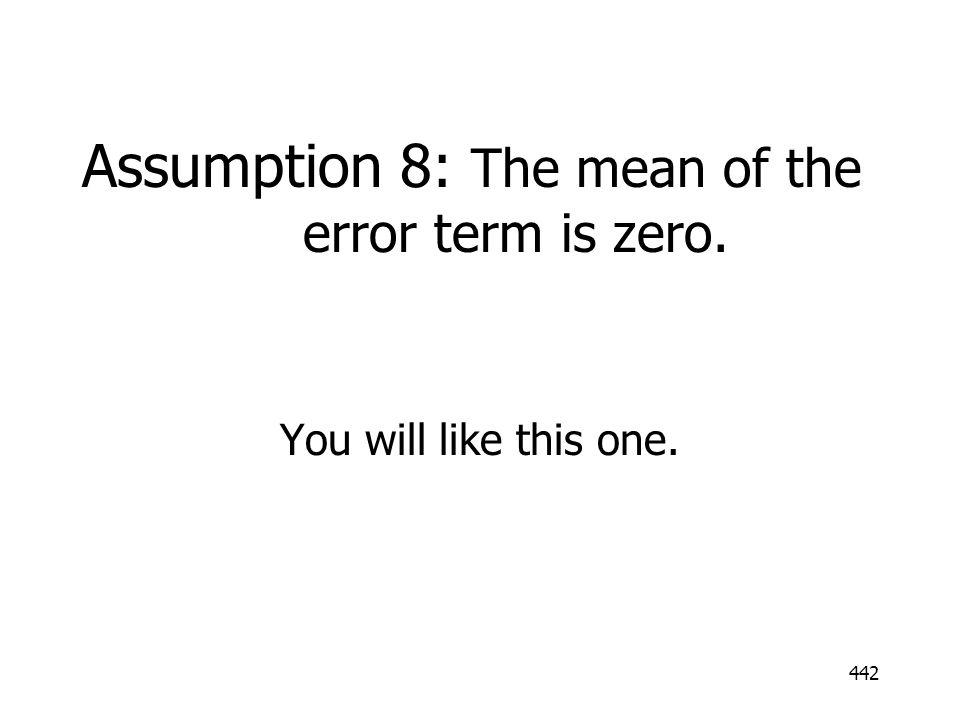Assumption 8: The mean of the error term is zero.