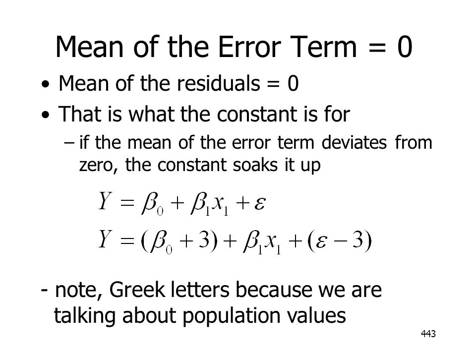 Mean of the Error Term = 0 Mean of the residuals = 0