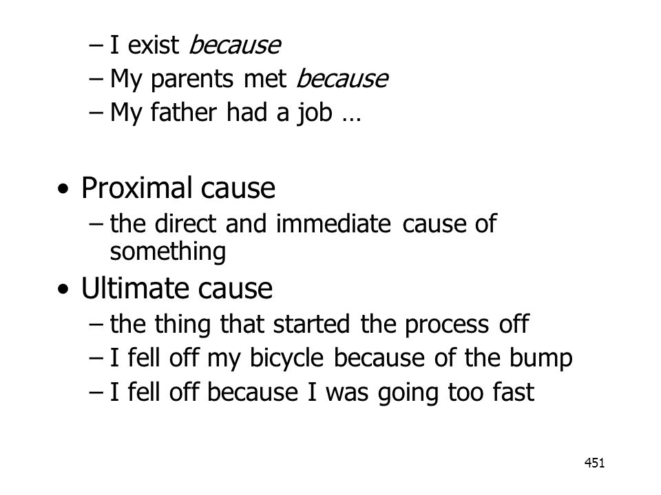 Proximal cause Ultimate cause I exist because My parents met because