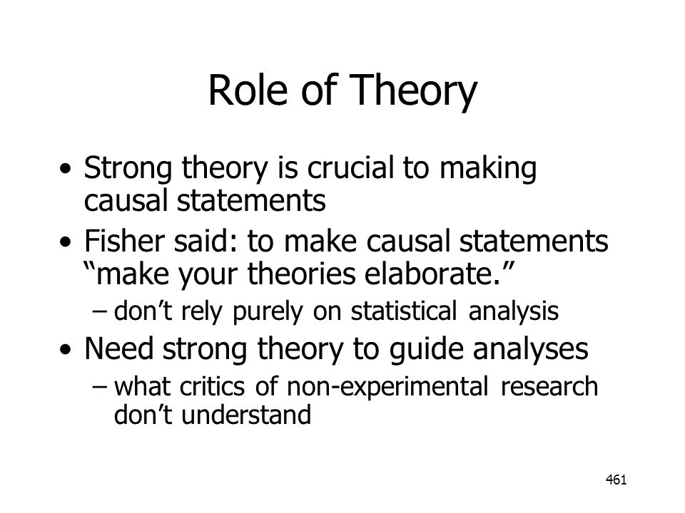 Role of Theory Strong theory is crucial to making causal statements
