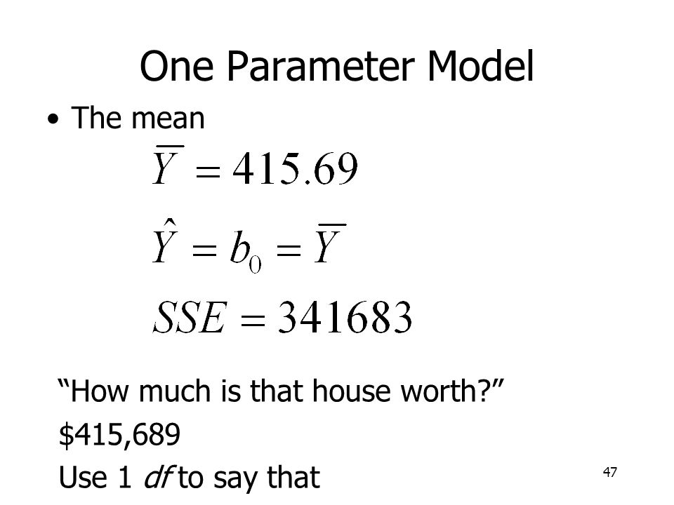 One Parameter Model The mean How much is that house worth $415,689