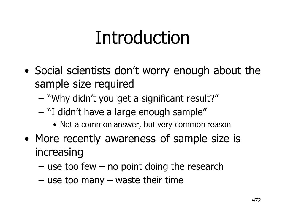 Introduction Social scientists don't worry enough about the sample size required. Why didn't you get a significant result