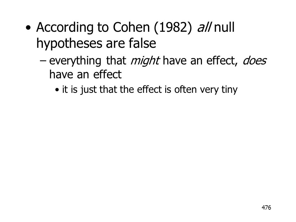 According to Cohen (1982) all null hypotheses are false