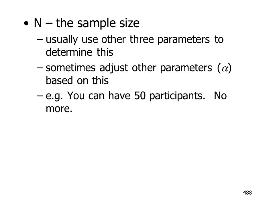 N – the sample size usually use other three parameters to determine this. sometimes adjust other parameters (a) based on this.