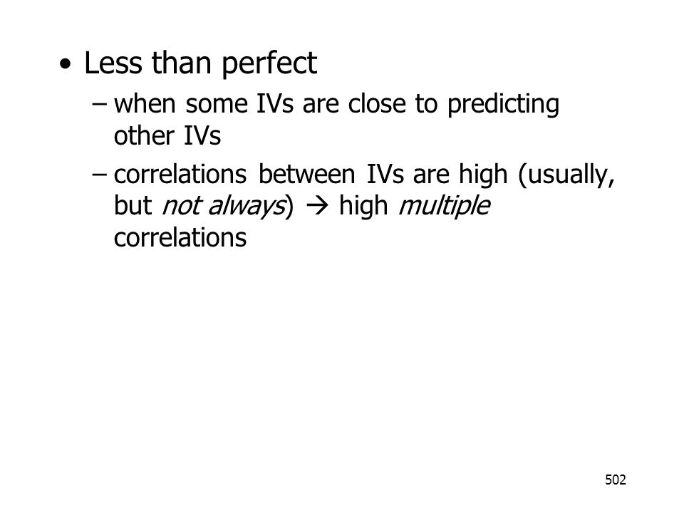 Less than perfect when some IVs are close to predicting other IVs
