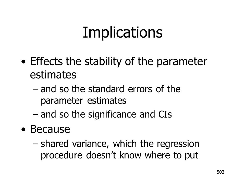 Implications Effects the stability of the parameter estimates Because