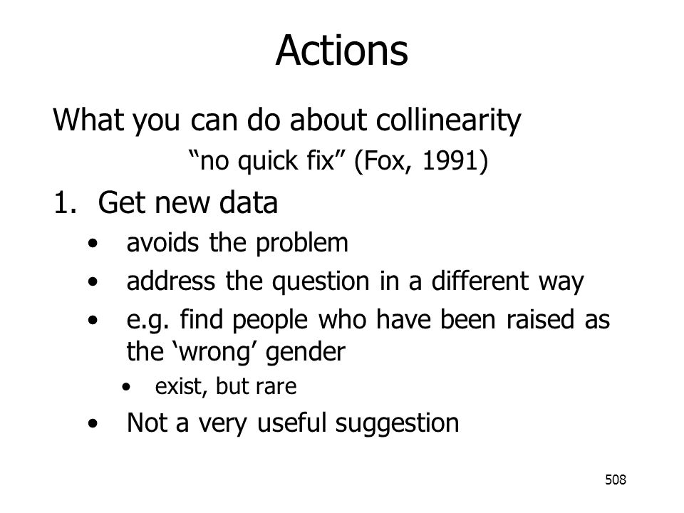 Actions What you can do about collinearity Get new data