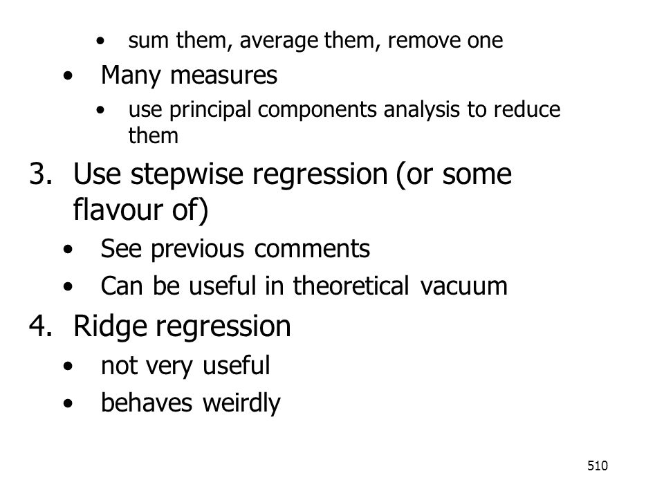 Use stepwise regression (or some flavour of)