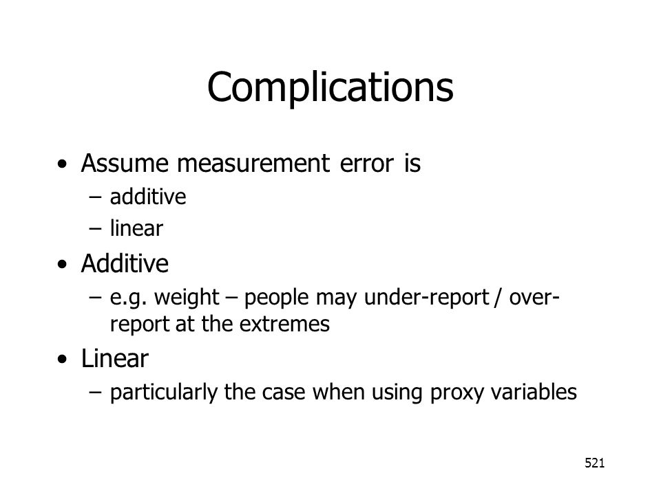 Complications Assume measurement error is Additive Linear additive