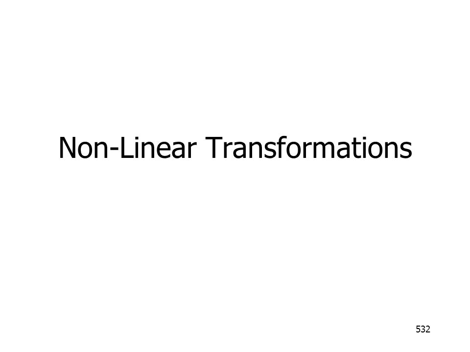 Non-Linear Transformations