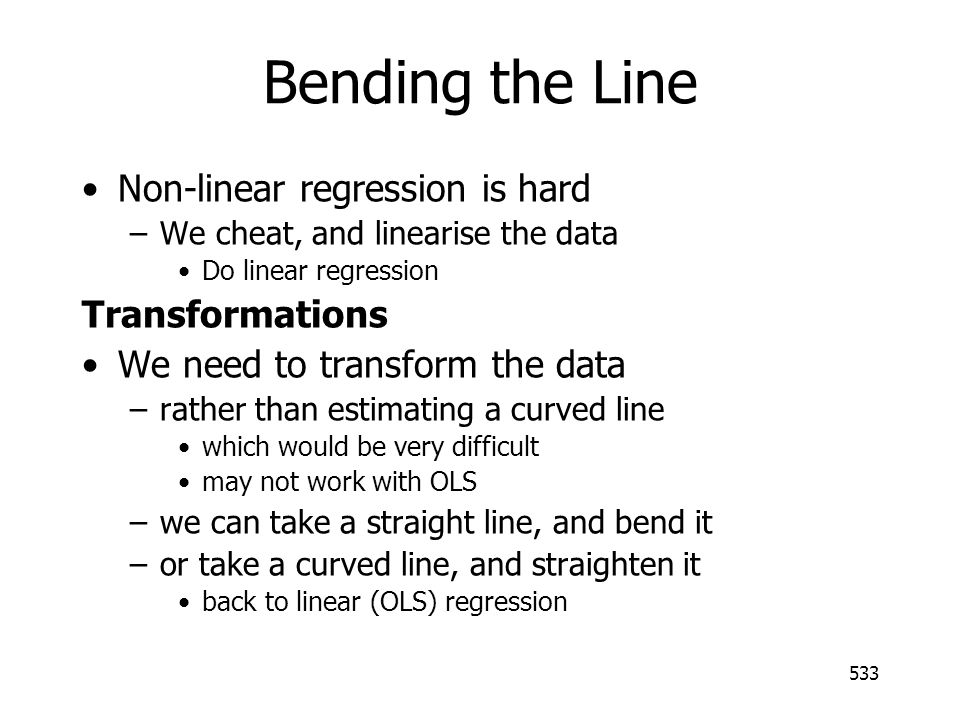 Bending the Line Non-linear regression is hard Transformations