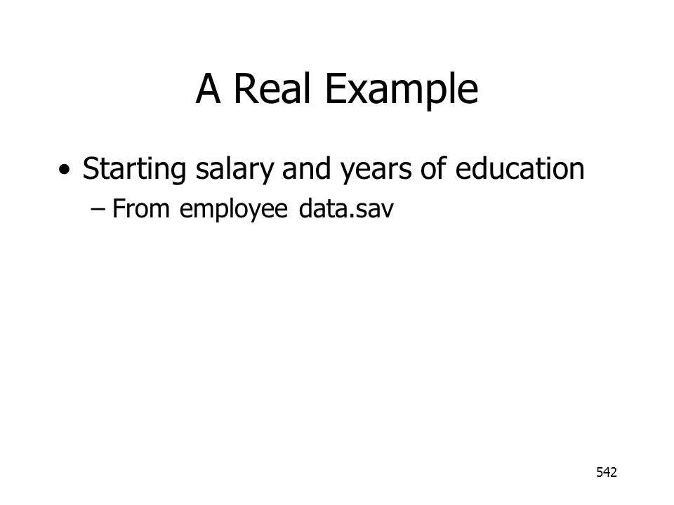 A Real Example Starting salary and years of education